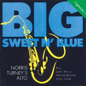 Norris Turney Quartet: Big, Sweet N' Blue