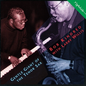 Bob Kindred & Larry Willis: Gentle Giant of the Tenor Sax