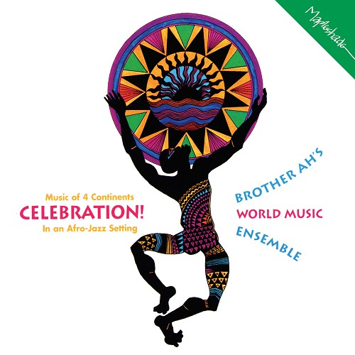 Brother Ah's World Music Ensemble: Celebration!